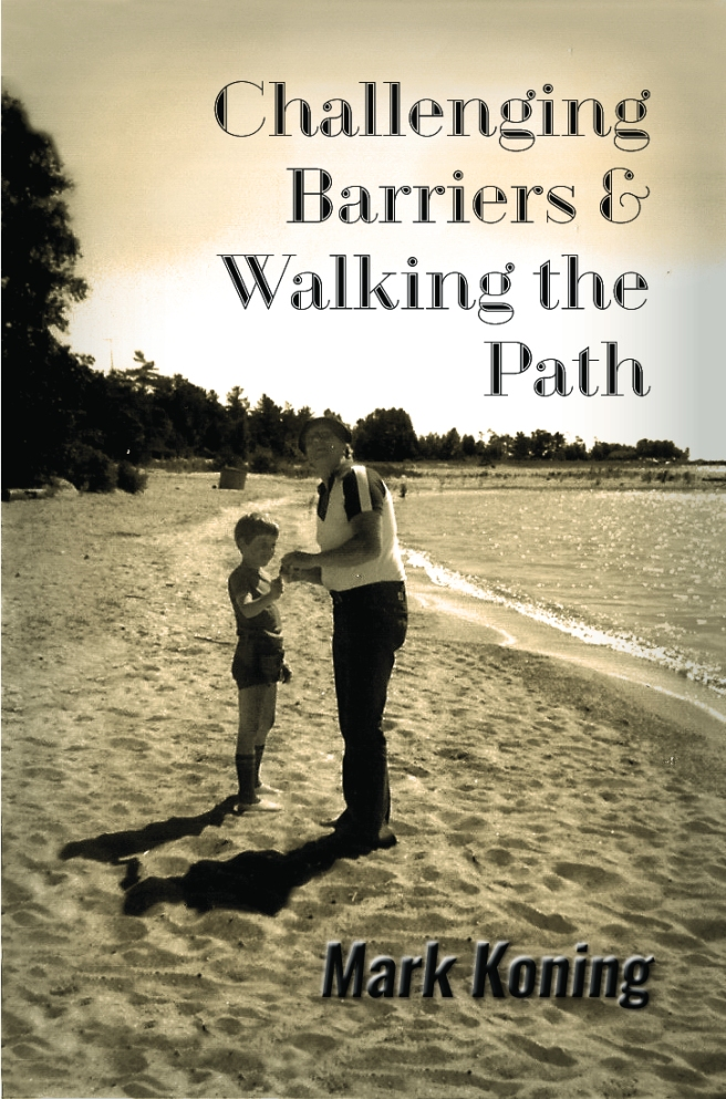 Cover of Mark Koning's book Challenging Barriers and Walking the Path